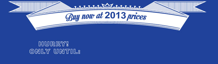 Buy now at 2013 prices